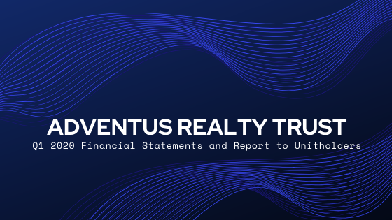 Adventus Realty Trust – Q1 2020 Financial Statements and Report to Unitholders