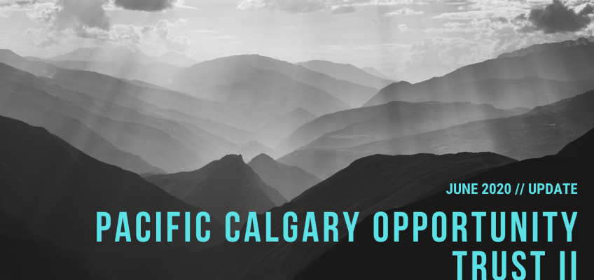Pacific Calgary Opportunity Trust II – June 2020 Update